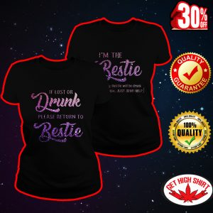 If lost or dunk please return to bestie shirt - best version