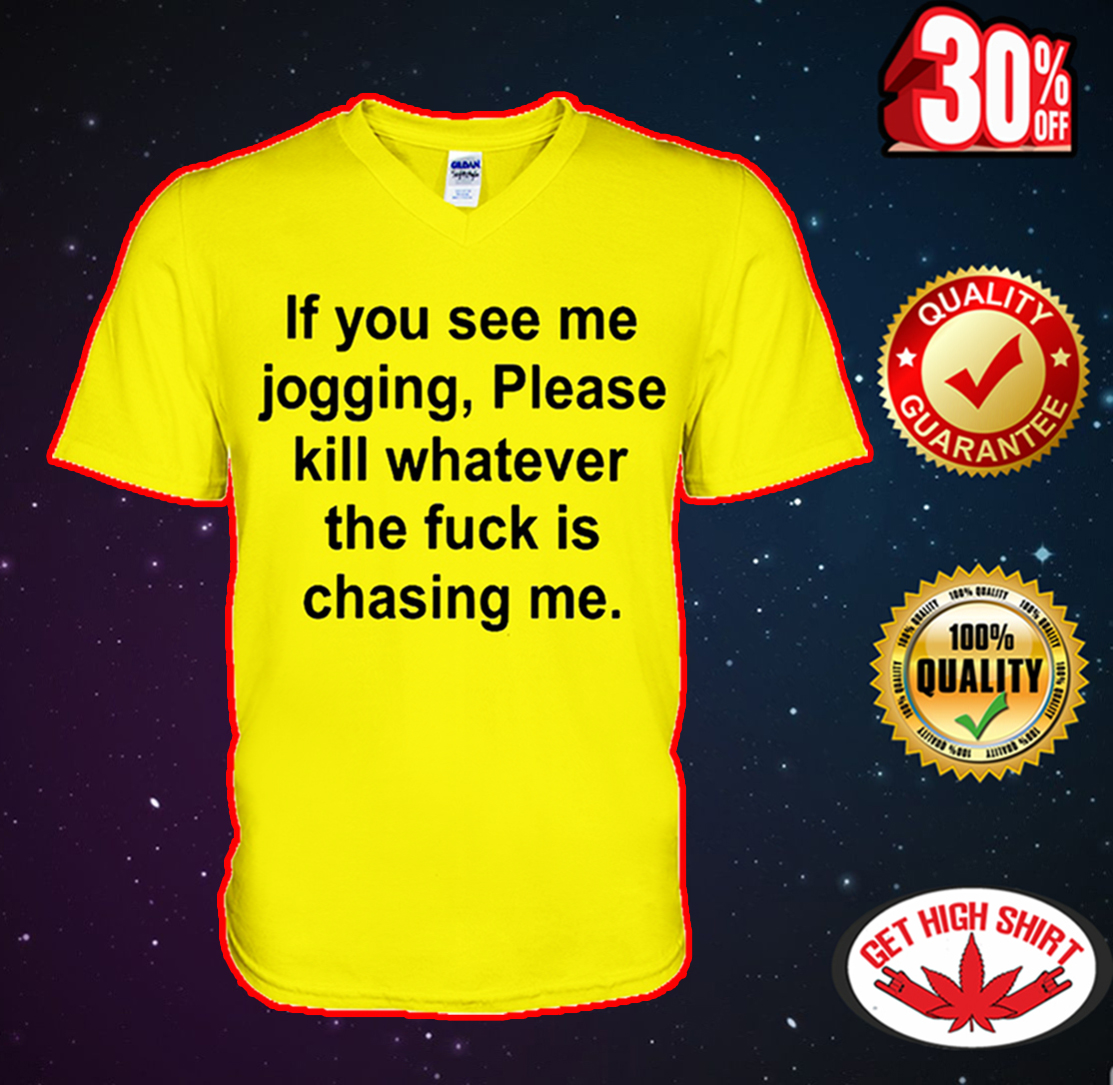 If you see me jogging please kill whatever the fuck is chasing me v-neck