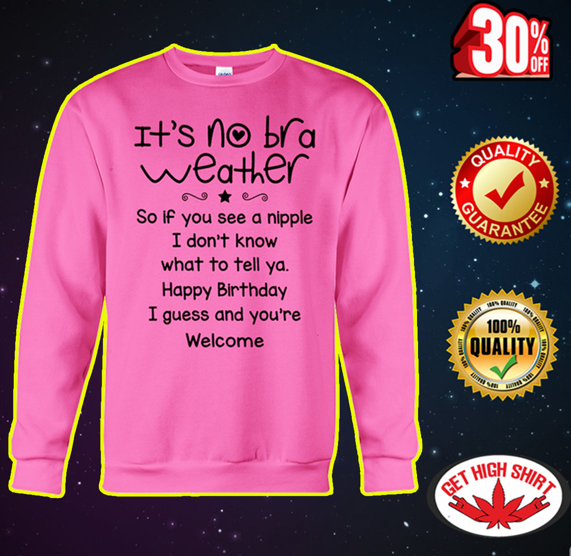 It's no bra weather sweatshirt