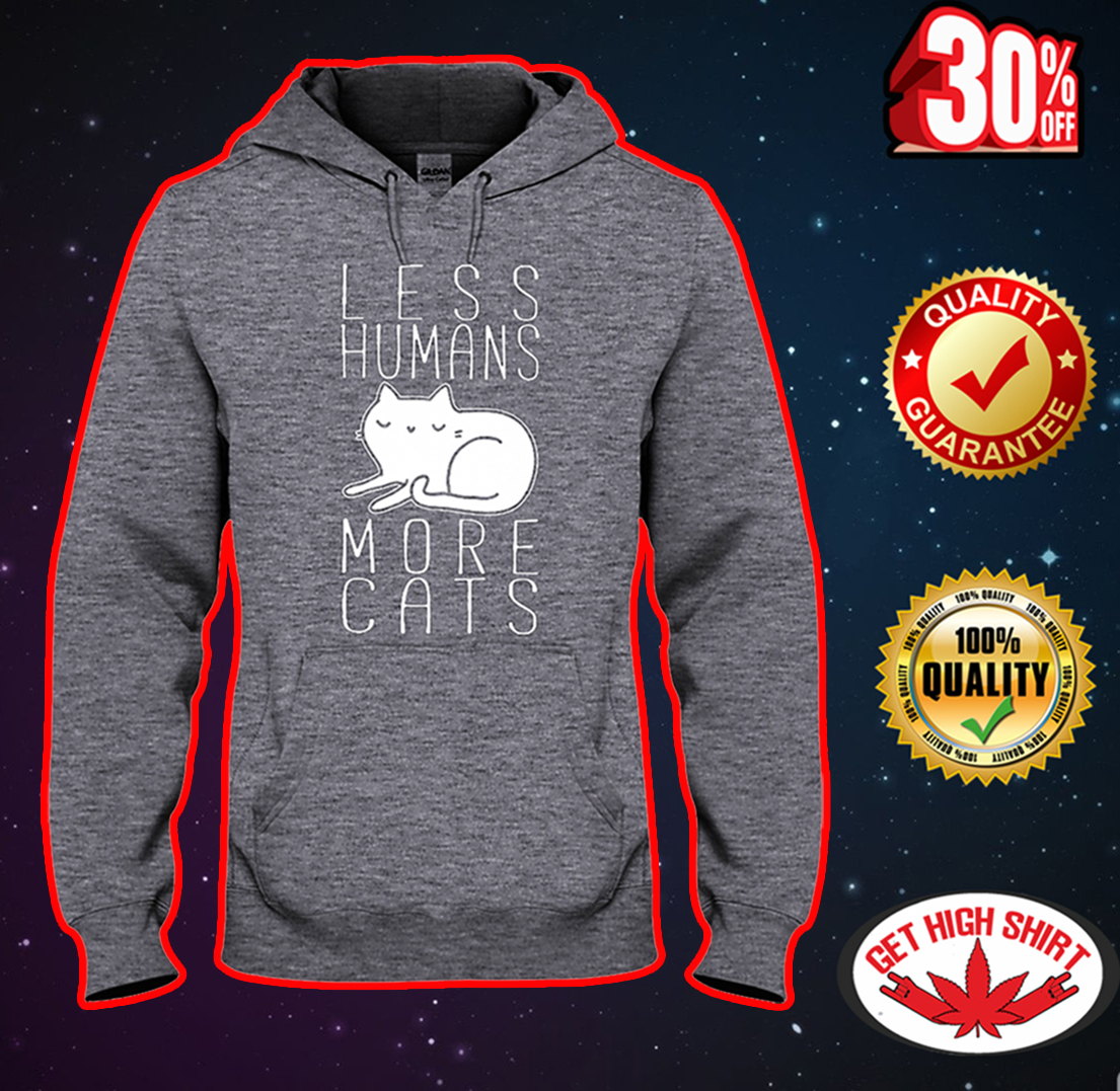 Less humans more cats hooded sweatshirt