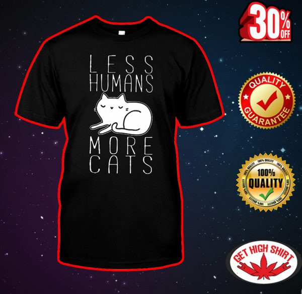Less humans more cats shirt