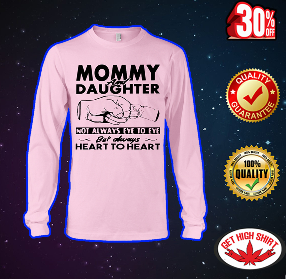 Mommy and daughter not always eye to eye but always heart to heart long sleeve tee