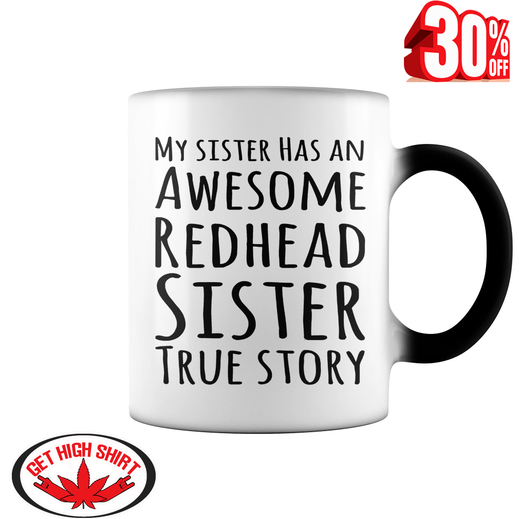 My sister has an awesome redhead sister true story mug - color change