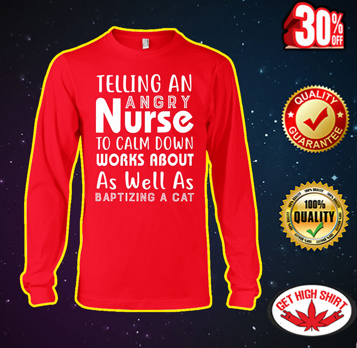 Telling an angry nurse to calm down works about as well as baptizing a cat long sleeve tee