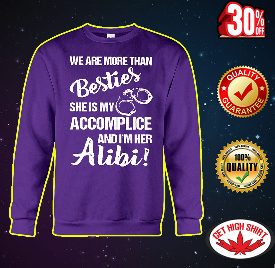 We are more than besties she is my accomplice and I'm her alibi sweatshirt