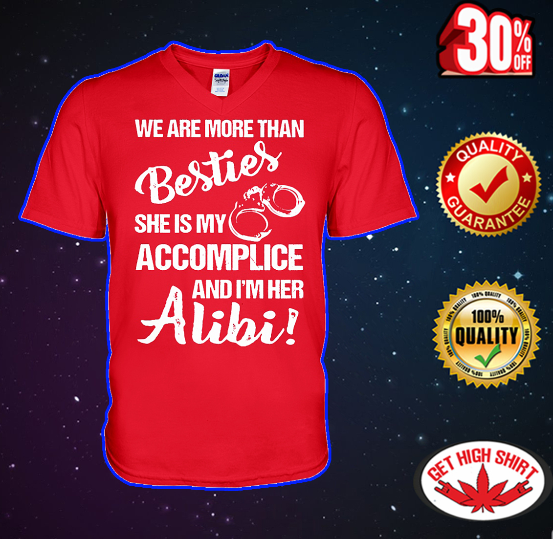 We are more than besties she is my accomplice and I'm her alibi v-neck