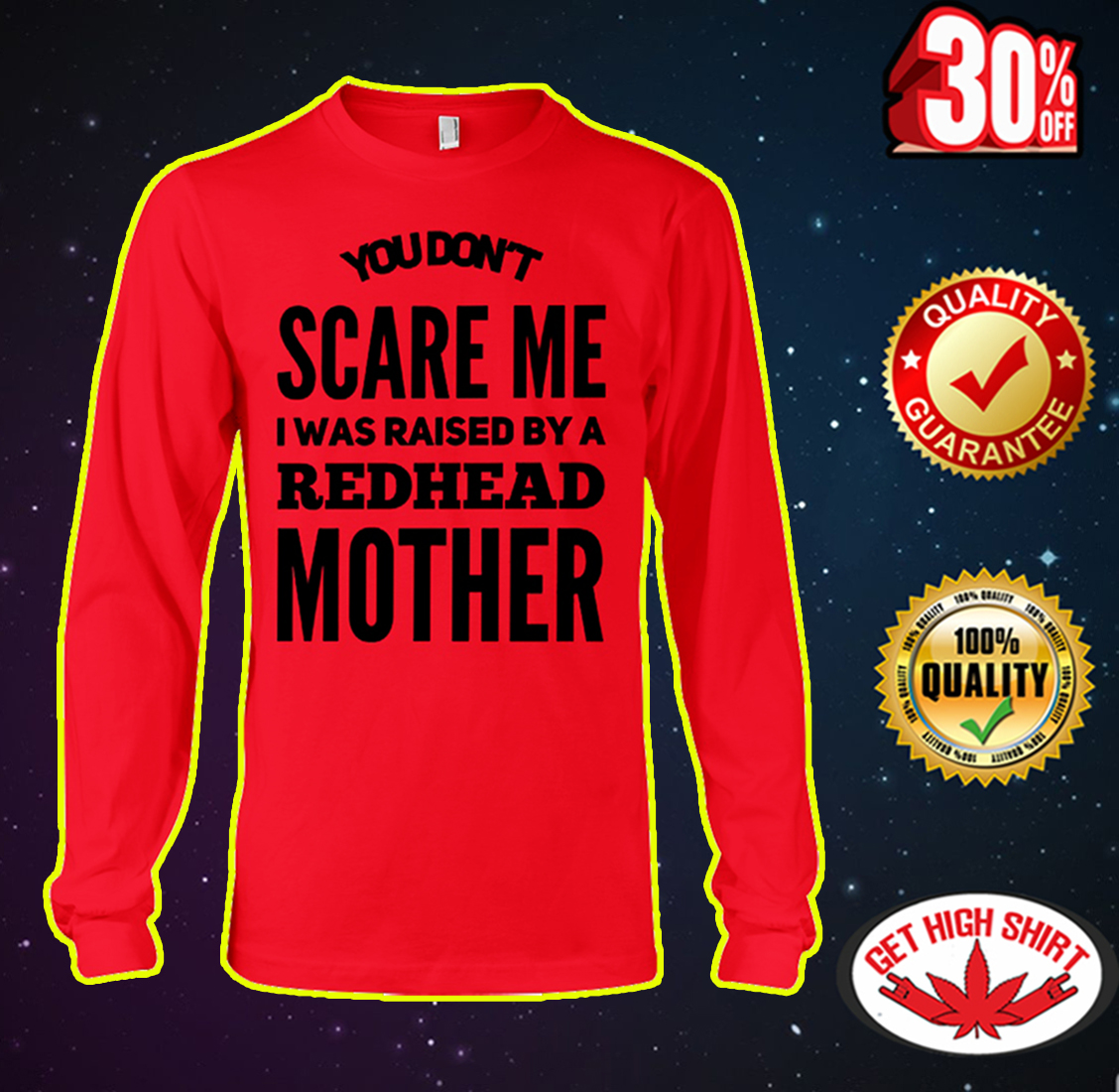 You don't scare me I was raised by a redhead mother long sleeve tee