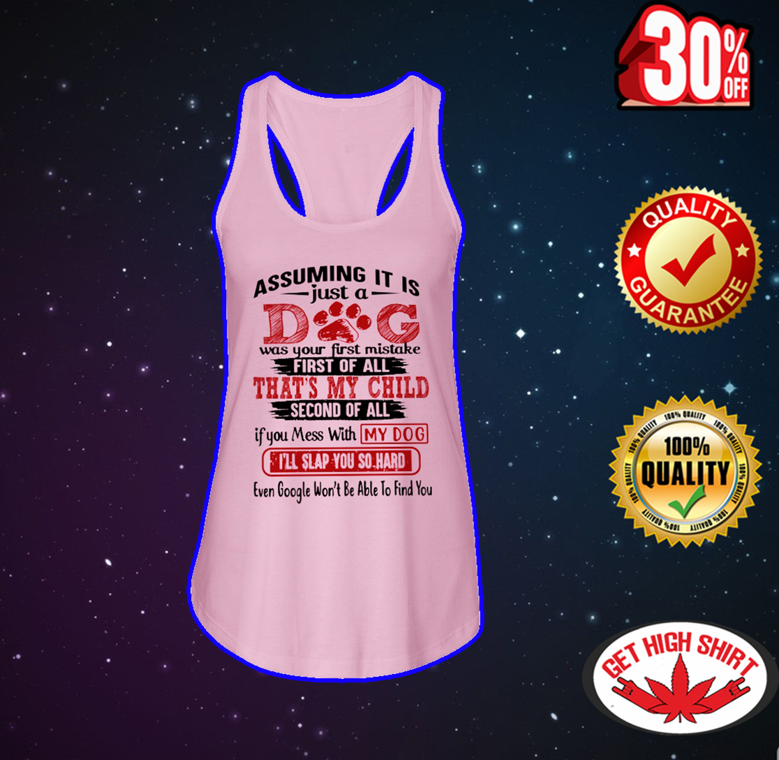 Assuming it is just a dog was your first mistake flowy tank