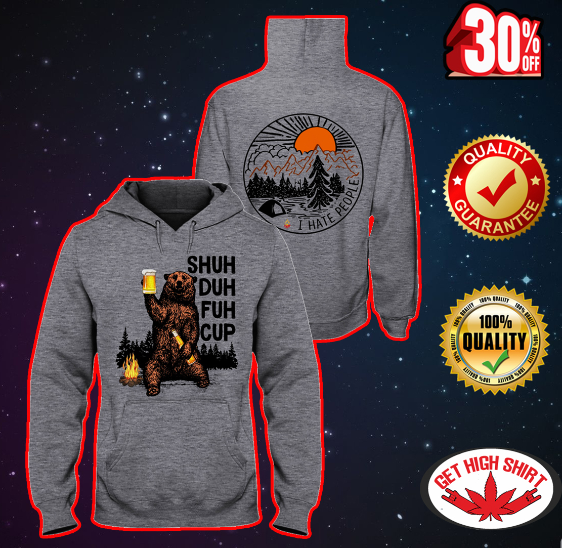 Bear camping Shuh duh fuh cup I hate people hooded sweatshirt