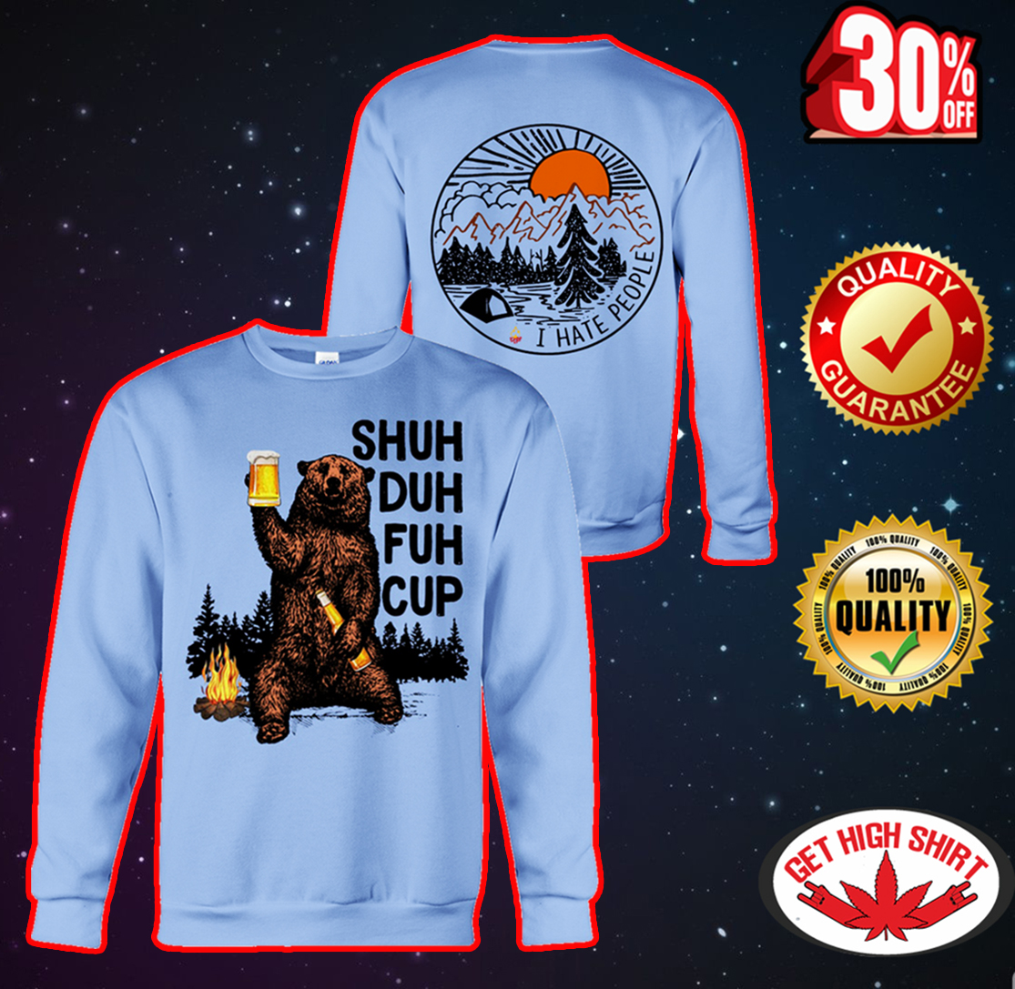 Bear camping Shuh duh fuh cup I hate people sweatshirt