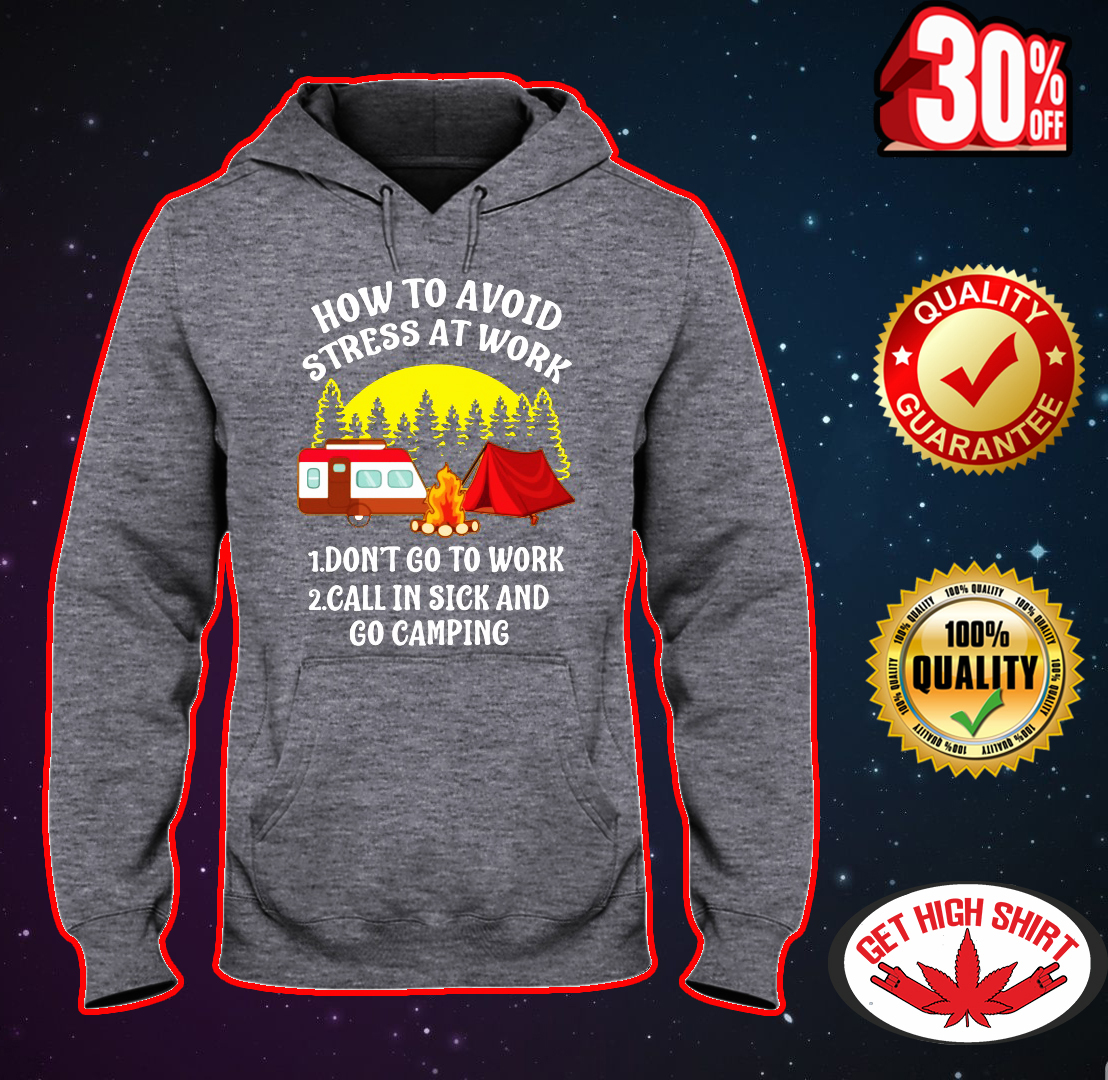 How to avoid stress at work go camping hooded sweatshirt