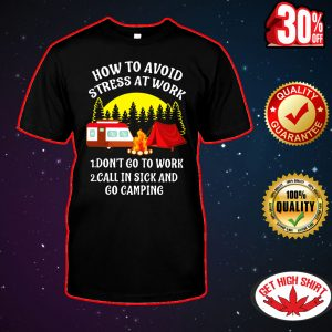 How to avoid stress at work go camping shirt