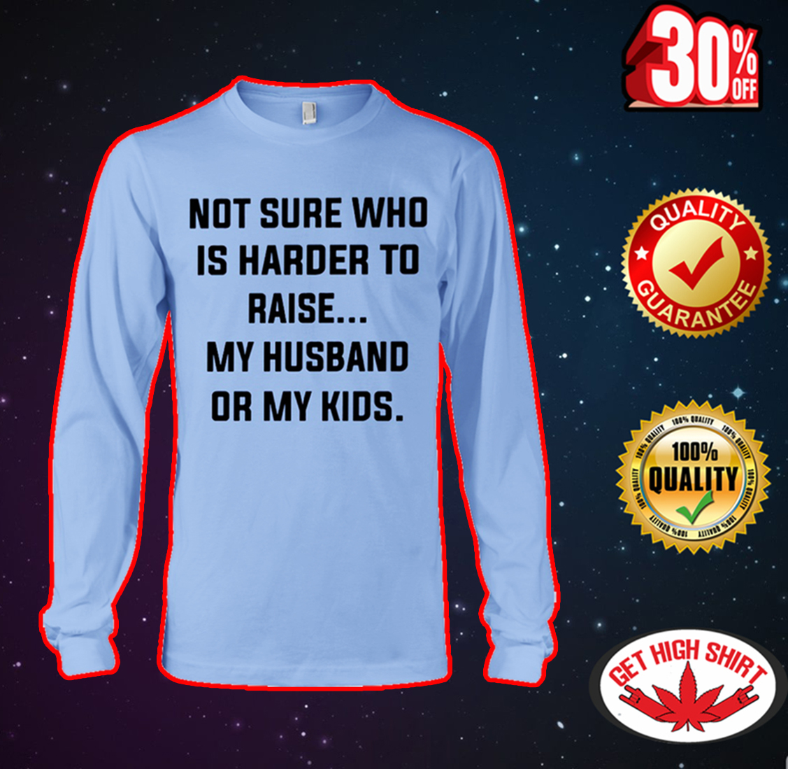 Not sure who is harder to raise my husband or my kids long sleeve tee