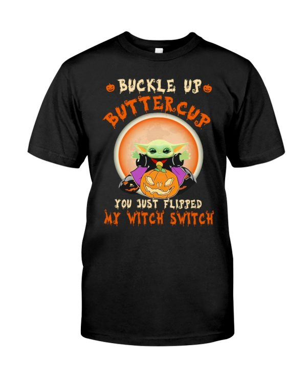 Baby Yoda Buckle up buttercup you just flipped my witch switch shirt