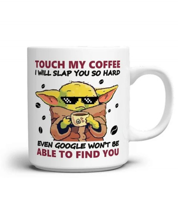 Baby Yoda Touch my coffee I will slap you so hard even google won't be able to find you mug