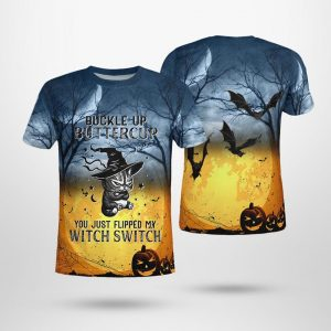 Cat Buckle up buttercup you just flipped my witch switch 3d t-shirt
