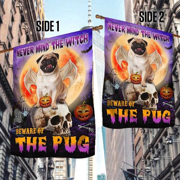 Never mind the witch Beware of the pug halloween flag