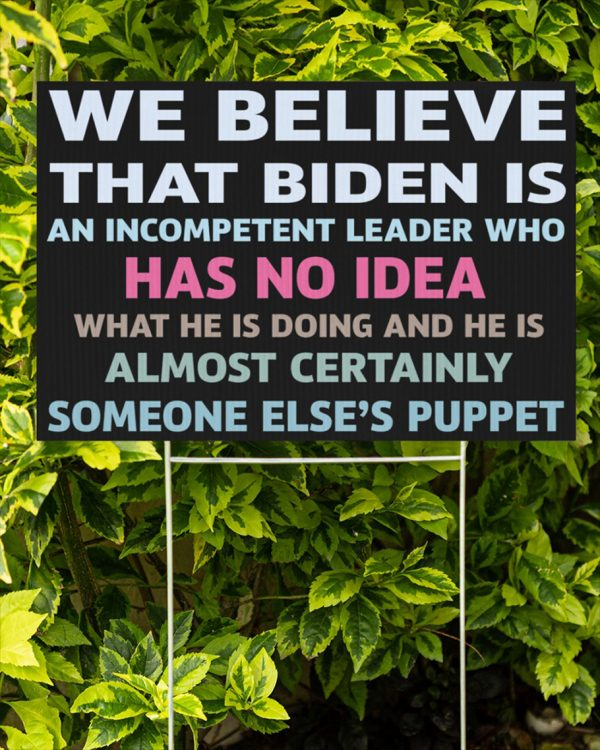 We believe that Biden is an incompetent leader who has no idea yard signs - Picture 2
