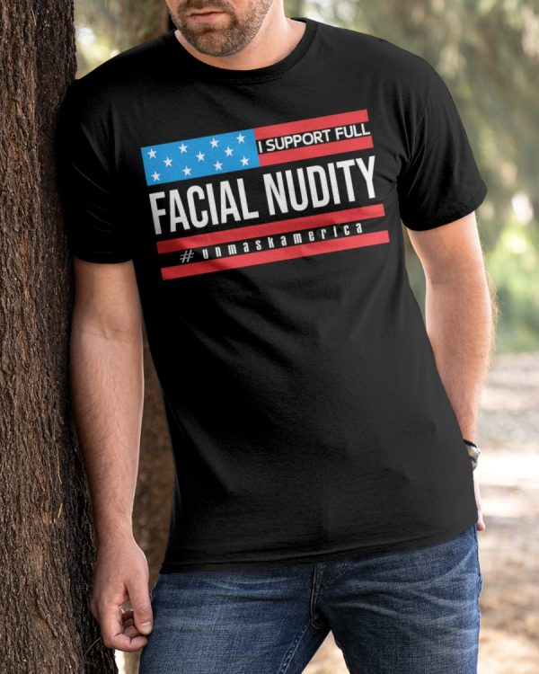 I support full facial nudity unmask america shirt