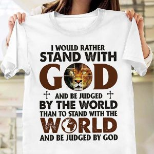Lion I would rather stand with god and be judged by the world shirt